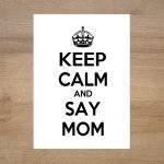 Poster-lamina-keep-calm-and-say-mom-minimoi